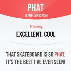 """""""Phat"""" means excellent, cool. Example: That skateboard is so phat. It's the best I've ever seen! #slang #saying #sayings #phrase #phrases #expression #expressions #english #englishlanguage #learnenglish #studyenglish #language #vocabulary #dictionary #grammar #efl #esl #tesl #tefl #toefl #ielts #toeic #englishlearning #phat #excellent #cool"""