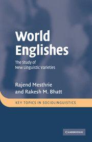 World Englishes : the study of new linguistic varieties /      Rajend Mesthrie and Rakesh M. Bhatt. -- Cambridge ; New York :      Cambridge University Press, 2008 en http://absysnetweb.bbtk.ull.es/cgi-bin/abnetopac01?TITN=512042