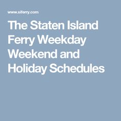 The Staten Island Ferry Weekday Weekend and Holiday Schedules