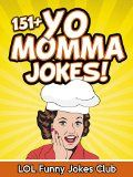 Free Kindle Book -  [Humor & Entertainment][Free] 151+ Yo Momma Jokes (Funny and Hilarious Yo Mama Jokes - Yo Momma Jokes - Funny Jokes): Funny Jokes, Yo Mama Jokes, Comedy, Humor, Funny Joke Book, Hilarious ... Joke Book (Yo Momma Jokes - Yo Mama Jokes)
