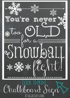 So true! You're never too old for a snowball fight! Click to print this free chalkboard art at AttaGirlSays.com