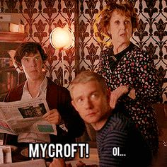 Mrs. Hudson: It's a disgrace, sending your little brother into danger like that. Family is all we have in the end, Mycroft Holmes.  Mycroft: Oh shut up, Mrs. Hudson.  John and Sherlock: D:< MYCROFT!  Mycroft: ...Apologies.  Mrs. Hudson: Thank you.  Sherlock: Though do in fact shut up.