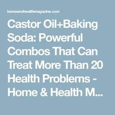Castor Oil+Baking Soda: Powerful Combos That Can Treat More Than 20 Health Problems - Home & Health Magazine