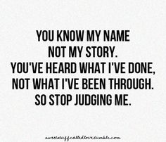 Quotes About Judging We're All Being Judgedsomeone Who Isn't Even Close To Having .