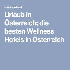 Urlaub in Österreich; die besten Wellness Hotels in Österreich Holiday Service, Hotel Spa, Hot Springs, Austria, Ski Resorts, Ski Trips, Spa Water