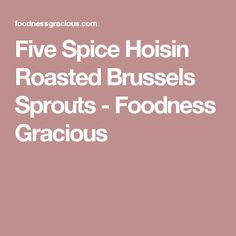 Five Spice Hoisin Roasted Brussels Sprouts - Foodness Gracious