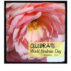 Celebrate World Kindness Day! November 13th Have a wonderful day and come visit www.awarmhello.com