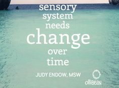 """Photograph of aqua and blue ocean. Text reads """"Sensory system needs change over time, @JudyEndow MSW on Ollibean"""""""