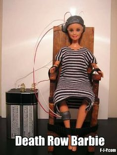 Death row Barbie?  Well, as it's Halloween.