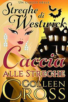 Caccia alle Streghe : Un giallo delle streghe di Westwick (I gialli delle streghe di Westwick Vol. 1) (Italian Edition) by [Cross, Colleen]