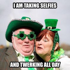I am taking selfies and tweaking all day - 12 Genius Excuses to Get Out of Work on St Patrick's Day - #StPatricksDay