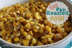 Easy and delicious pan roasted corn!