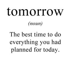 The meaning of Tomorrow, or the procrastinator's definition of it