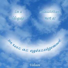 Én a boldogságot választottam, mert az jót tesz az egészségemnek. - Voltaire # www.facebook.com/angyalimenedek