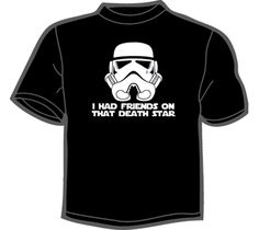 NoiseBot.com Funny T-Shirts - I Had Friends On That Death Star T-Shirt, Hoodie, or Tote Bag $16.99