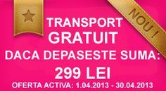 Transportul este gratuit in perioada 01.04.2013 - 31.04.2013. Transportul este gratuit numai daca este depasita suma de 299 LEI si numai in aria de acoperire Urgent Curier