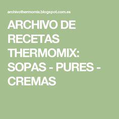ARCHIVO DE RECETAS THERMOMIX: SOPAS - PURES - CREMAS