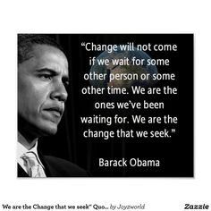 """We are the Change that we seek"""" Quote Barack Obama Poster - adel home Wise Quotes, Quotable Quotes, Great Quotes, Inspirational Quotes, People Quotes, Movie Quotes, Famous Quotes, Quotes Quotes, Motivational"""