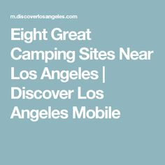 Eight Great Camping Sites Near Los Angeles | Discover Los Angeles Mobile