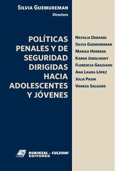 Silvia Guemureman (directora) / Políticas penales y de seguridad dirigidas hacia adolescentes y jóvenes.