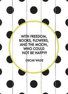 """With freedom, books, flowers and the moon, who could not be happy - Oscar Wilde"" - Cartel de madera de abedul arte retro polka dots - De compras en Westwing: rincón de lectura Quotable Quotes, Book Quotes, Me Quotes, Pretty Words, Beautiful Words, Beautiful Life, True Words, Book Flowers, Oscar Wilde"