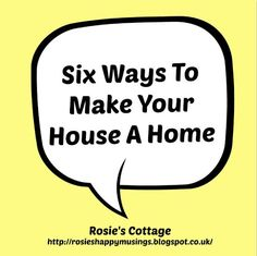 Six ways to make your house a home <3