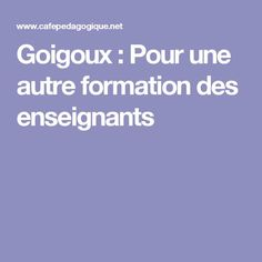 Goigoux : Pour une autre formation des enseignants Professional Development, Teaching, School, Montessori, Bullet, French, Peda, School Counselor, Learning