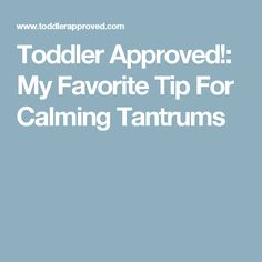 Toddler Approved!: My Favorite Tip For Calming Tantrums