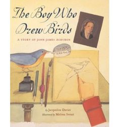 The Boy Who Drew Birds A Story of John James Audubon (Outstanding Science Trade Books for Students Melissa Sweet, Houghton Mifflin Books for Children; New title edition Childrens Books, Art For Kids, 4 Kids, Diego Rivera, Henri Matisse, Kandinsky, Andy Warhol, Pablo Picasso, Frida Kahlo