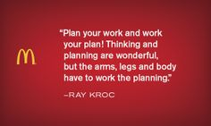 Work and planning - Krocism. Ray Kroc, Wealth Creation, In A Nutshell, Take Risks, The Only Way, Mcdonalds, Moving Forward, Success, Wisdom
