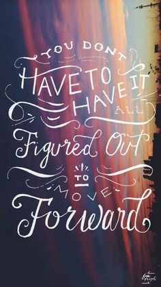 You Don't Have to Have it all Figured Out To Move Forward...