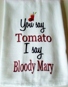 Funny Bloody Mary tea towel - You say Tomato I say Bloody Mary kitchen towel -Flour sack dish towel- super cute