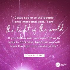 """Jesus spoke to the people once more and said, """"I am the light of the world. If you follow me, you won't have to walk in darkness, because you will have the light that leads to life."""" –John 8:12 NLT #VerseOfTheDay #Bible"""