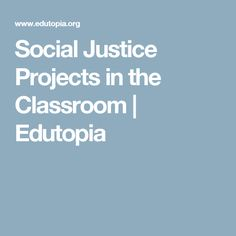 Social Justice Projects in the Classroom | Edutopia
