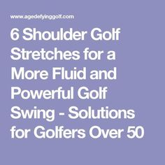 6 Shoulder Golf Stretches for a More Fluid and Powerful Golf Swing - Solutions for Golfers Over 50 #AllAboutGolfAndGolfThings!