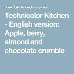Technicolor Kitchen - English version: Apple, berry, almond and chocolate crumble