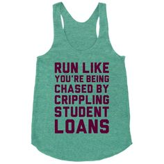 Run Like You're Being Chased By Crippling Student Loans.