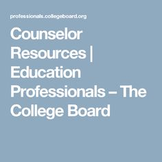 Counselor Resources | Education Professionals – The College Board
