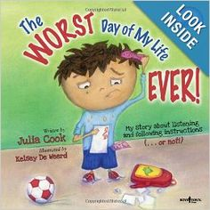 The Worst Day of My Life Ever! (Best Me I Can Be): Julia Cook - Library has it! It is about listening and following directions.