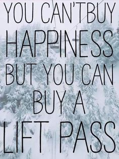 You can't buy happiness, but you can buy a lift pass