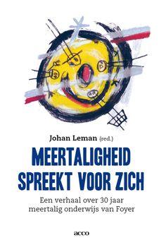 Meertaligheid spreekt voor zich. Een verhaal over 30 jaar meertalig onderwijs van Foyer. Johan Leman (red.) School, Art, Art Background, Kunst, Performing Arts, Art Education Resources, Artworks
