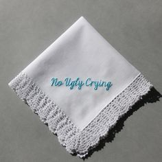 """""""No Ugly Crying"""" Embroidered Handkerchief 
