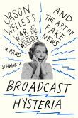 Broadcast Hysteria: Orson Welles's War of the Worlds and the Art of Fake News by Brad A. Schwartz.