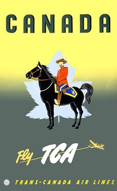 This vintage Canadian travel poster features a member of the Royal Canadian Mounted Police on horseback. Trans-Canada Air Lines travel poster by Jacques Le Flaguais, (Canada, Fly TCA Vintage Advertisements, Vintage Ads, Vintage Airline, Toronto Canada, Canada Canada, Posters Canada, Canadian Travel, Travel Cards, Travel And Tourism
