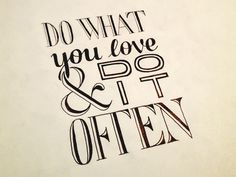 17) Do What You Love & Do It Often.