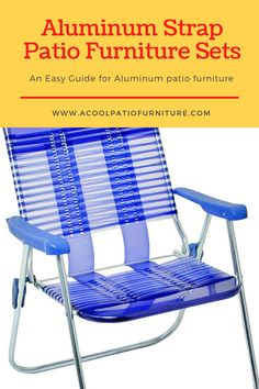 Aluminum Strap Patio Furniture Sets. When searching for a good terrace piece of furniture set that may last, a kind to contemplate is a metal strap terrace piece of furniture sets. Aluminum terrace piece of furniture sets has improved by leaps and bounds since the times of light-weight folding chairs, that typically fold once they're not speculated to. The construction, maintenance, storage, and appearance of aluminum patio furniture makes it a great choice for hassle-free patio furniture. Patio Furniture Sets, Furniture Making, Outdoor Furniture, Folding Beach Chair, Folding Chairs, Aluminum Patio, Outdoor Chairs, Outdoor Decor, Beach Chairs