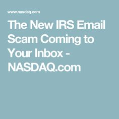 The New IRS Email Scam Coming to Your Inbox - NASDAQ.com