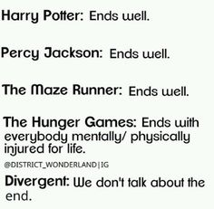 "They write ""ends well"" near Harry Potter Percy Jackson and Maze Runner but a lot of people dies in these books and in Hunger games too. Divergent Hunger Games, Divergent Fandom, Divergent Series, The Hunger Games, Divergent Funny, Divergent Quotes, Insurgent Quotes, Book Memes, Book Quotes"