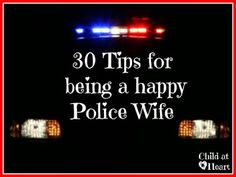 30 Tips for being a happy Police Wife....and for being a happy Police officer really ;)