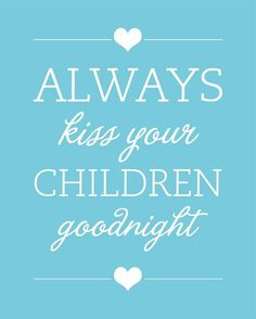 Even if they're already asleep....